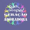 Radio Gospel Geração Adoradora